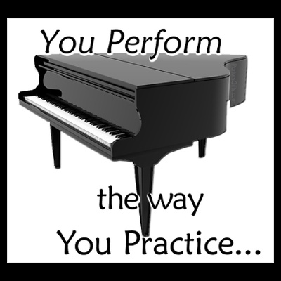 you perform the way you practice